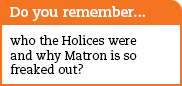 Do you remember who the Holices were and why Matron is so freaked out?