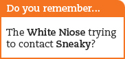 Do you remember... The White Noise trying to contact Sneaky?